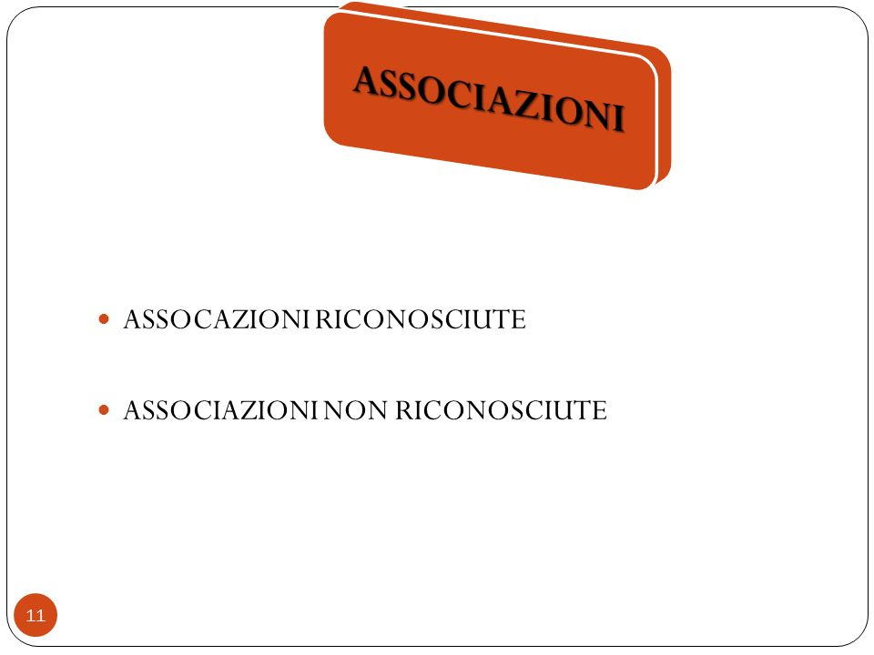 ASSOCIAZIONI ASSOCAZIONI RICONOSCIUTE ASSOCIAZIONI NON RICONOSCIUTE