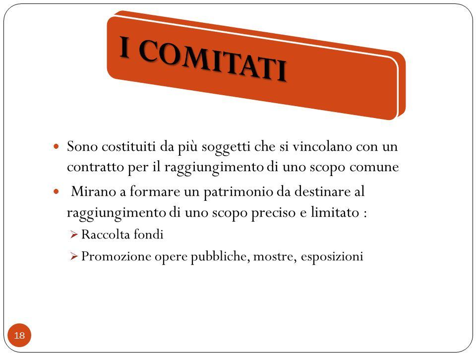 I COMITATI Sono costituiti da più soggetti che si vincolano con un contratto per il raggiungimento di uno scopo comune.