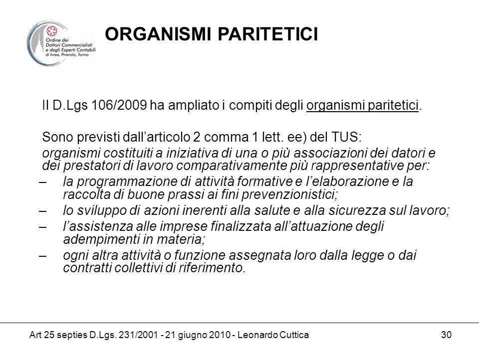 ORGANISMI PARITETICI Il D.Lgs 106/2009 ha ampliato i compiti degli organismi paritetici. Sono previsti dall'articolo 2 comma 1 lett. ee) del TUS: