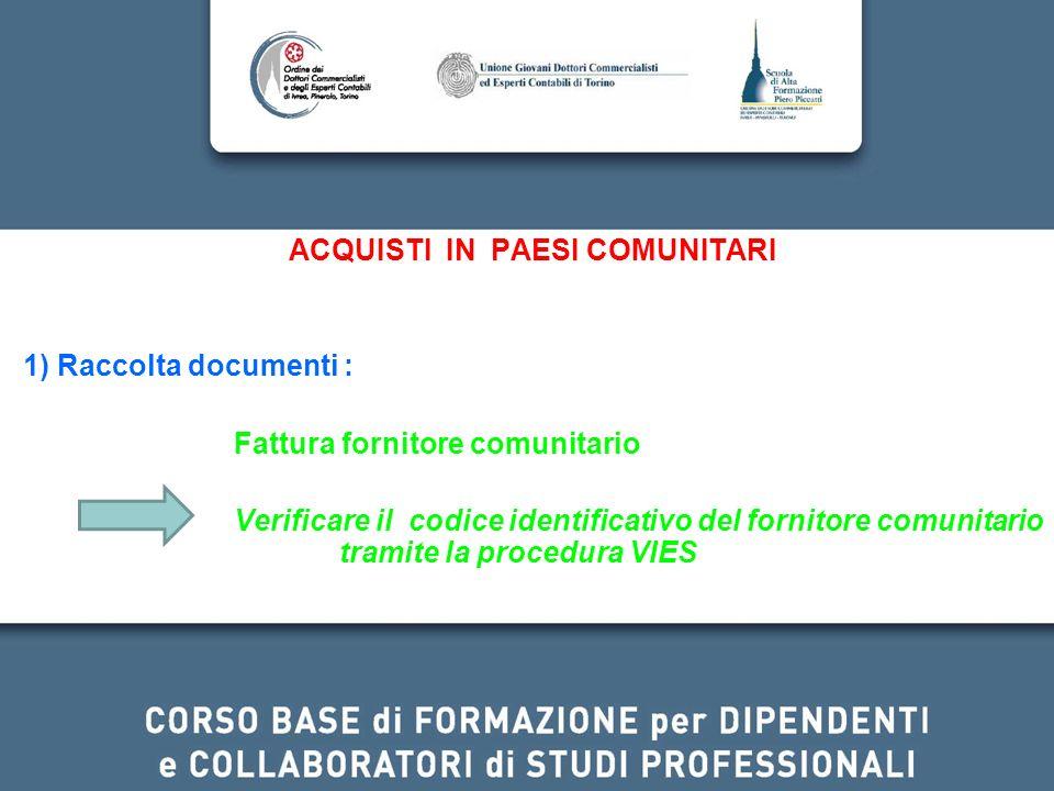 ACQUISTI IN PAESI COMUNITARI 1) Raccolta documenti : Fattura fornitore comunitario Verificare il codice identificativo del fornitore comunitario tramite la procedura VIES