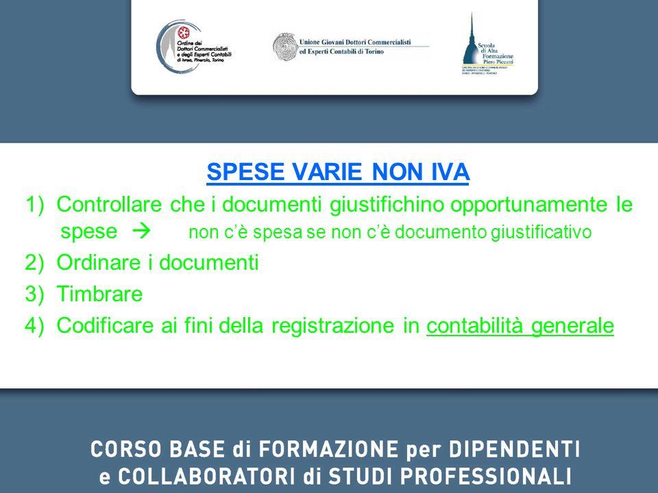 SPESE VARIE NON IVA 1) Controllare che i documenti giustifichino opportunamente le spese  non c'è spesa se non c'è documento giustificativo.