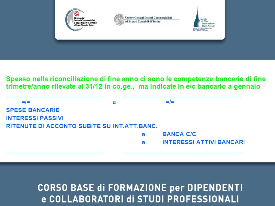Spesso nella riconciliazione di fine anno ci sono le competenze bancarie di fine trimetre/anno rilevate al 31/12 in co.ge., ma indicate in e/c bancario a gennaio