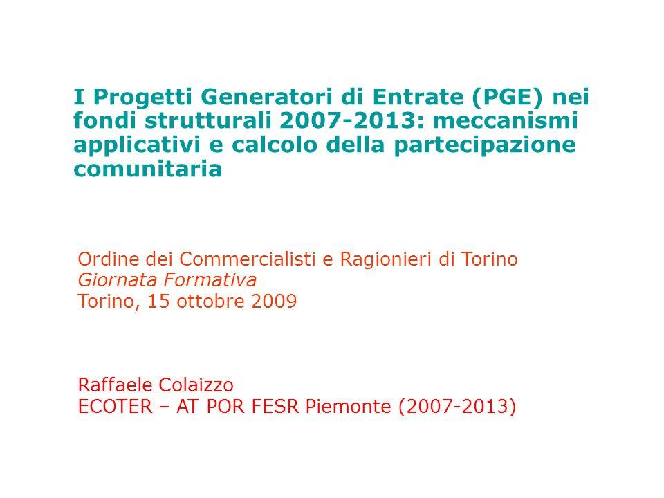 27/03/2017 I Progetti Generatori di Entrate (PGE) nei fondi strutturali 2007-2013: meccanismi applicativi e calcolo della partecipazione comunitaria.