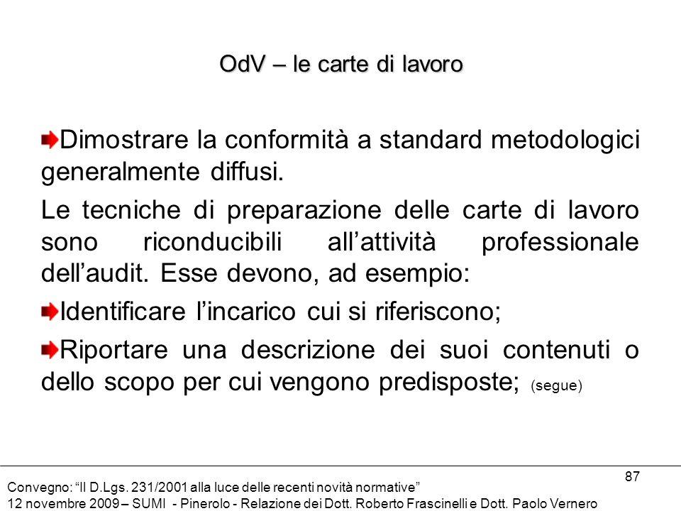 Dimostrare la conformità a standard metodologici generalmente diffusi.