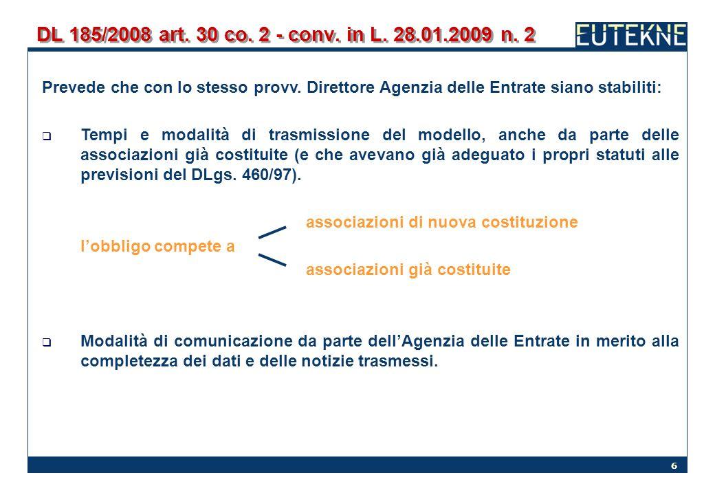 DL 185/2008 art. 30 co. 2 - conv. in L. 28.01.2009 n. 2 Prevede che con lo stesso provv. Direttore Agenzia delle Entrate siano stabiliti: