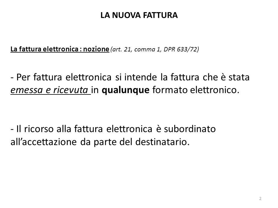 LA NUOVA FATTURA La fattura elettronica : nozione (art. 21, comma 1, DPR 633/72)