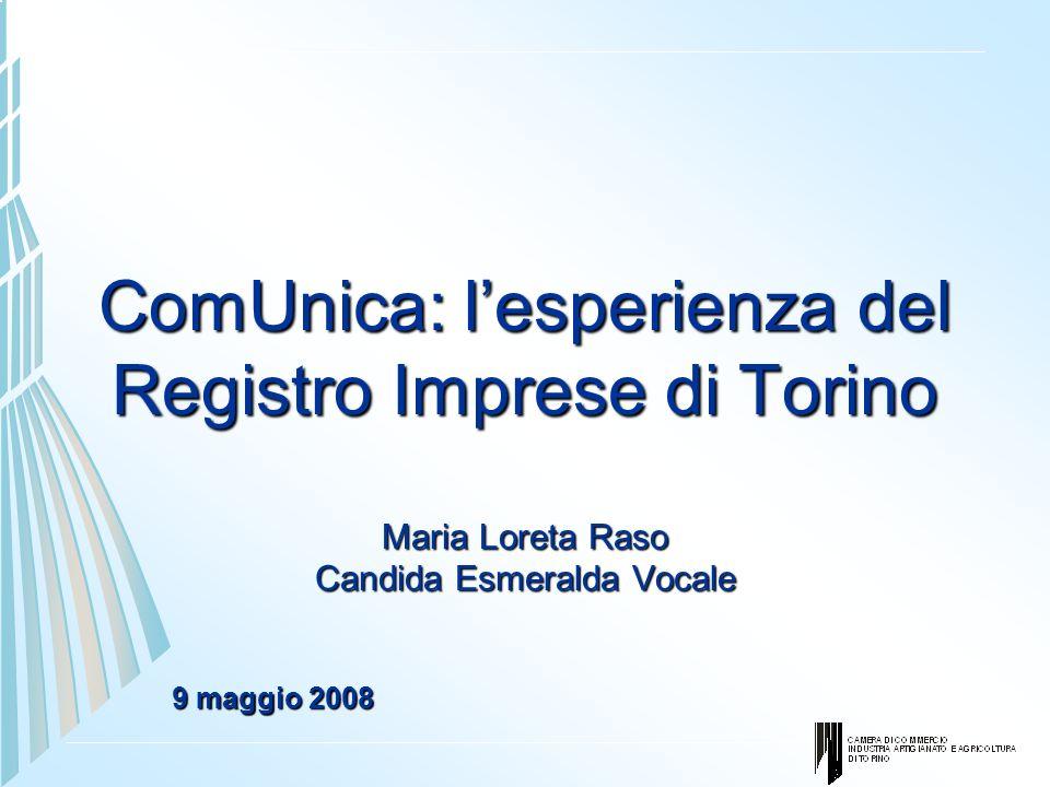 ComUnica: l'esperienza del Registro Imprese di Torino Maria Loreta Raso Candida Esmeralda Vocale