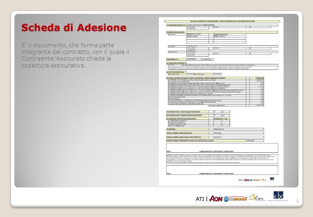 Scheda di AdesioneE' il documento, che forma parte integrante del contratto, con il quale il Contraente/Assicurato chiede la copertura assicurativa.
