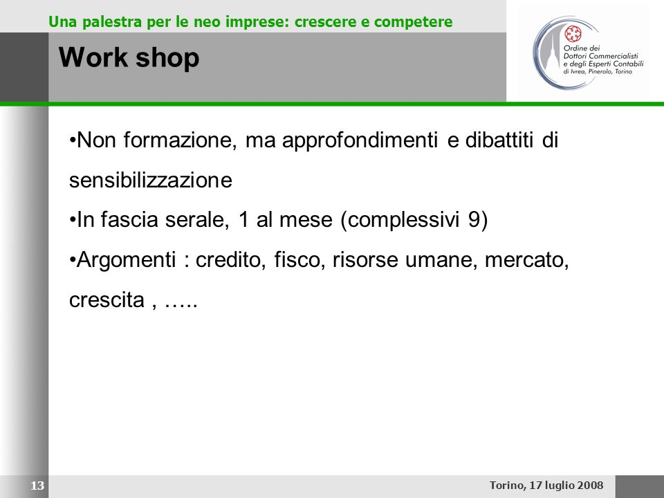 Work shop Non formazione, ma approfondimenti e dibattiti di sensibilizzazione. In fascia serale, 1 al mese (complessivi 9)