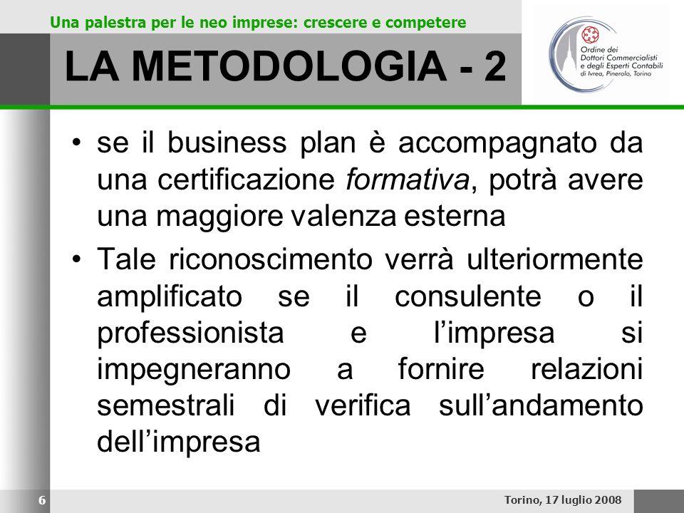 LA METODOLOGIA - 2 se il business plan è accompagnato da una certificazione formativa, potrà avere una maggiore valenza esterna.