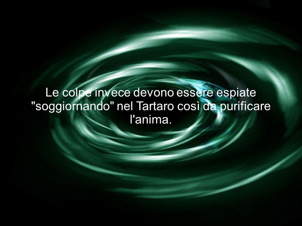 Le colpe invece devono essere espiate soggiornando nel Tartaro così da purificare l anima.