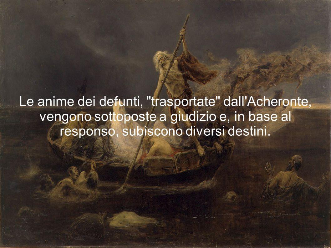 Le anime dei defunti, trasportate dall Acheronte, vengono sottoposte a giudizio e, in base al responso, subiscono diversi destini.