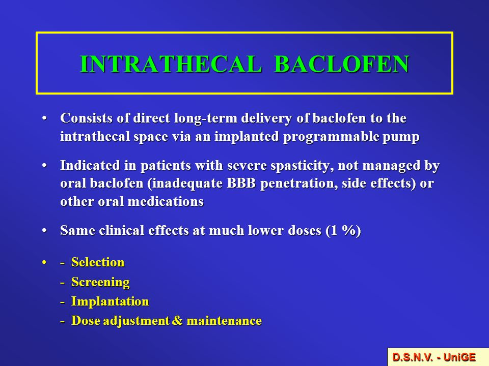 INTRATHECAL BACLOFEN Consists of direct long-term delivery of baclofen to the intrathecal space via an implanted programmable pump.