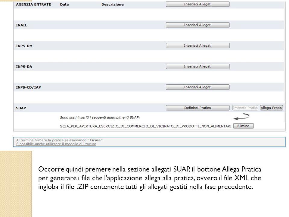 Occorre quindi premere nella sezione allegati SUAP, il bottone Allega Pratica per generare i file che l'applicazione allega alla pratica, ovvero il file XML che ingloba il file .ZIP contenente tutti gli allegati gestiti nella fase precedente.