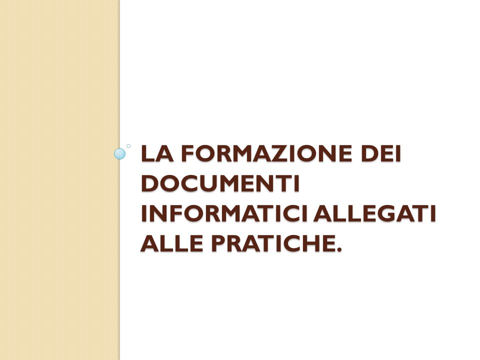 La formazione dei documenti informatici allegati alle pratiche.