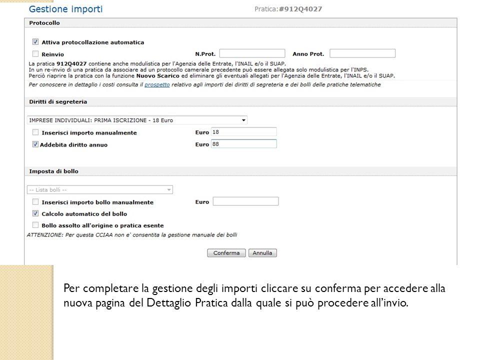 Per completare la gestione degli importi cliccare su conferma per accedere alla nuova pagina del Dettaglio Pratica dalla quale si può procedere all'invio.