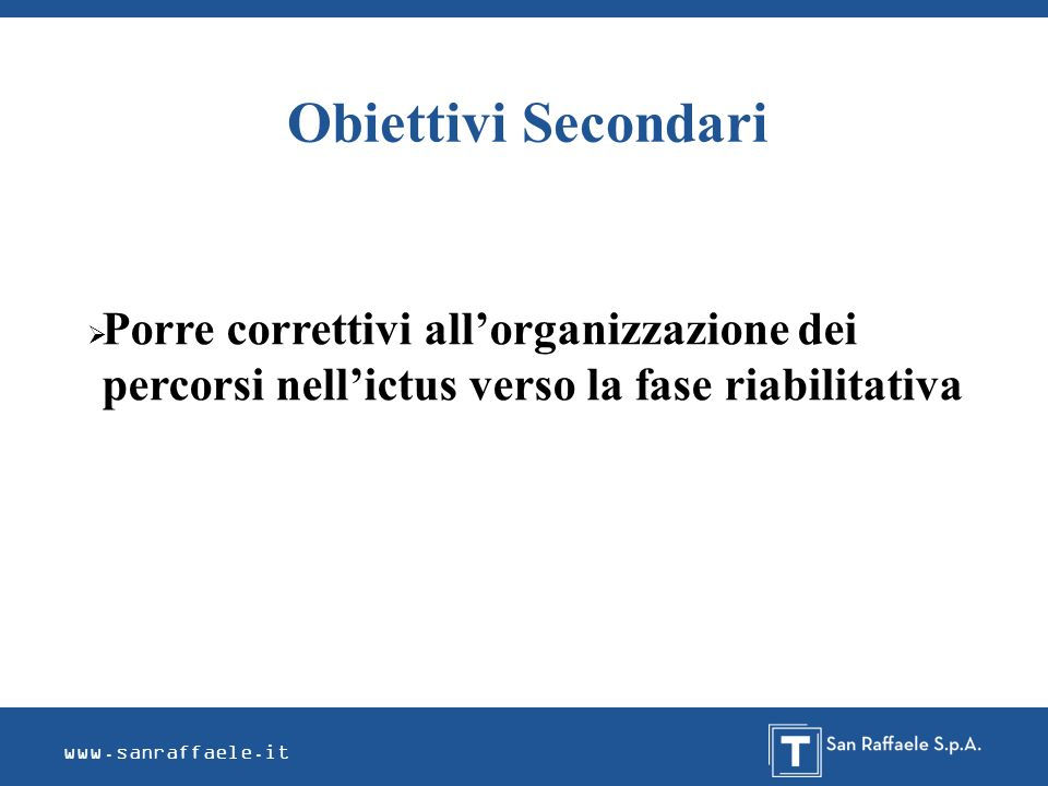 Obiettivi SecondariPorre correttivi all'organizzazione dei percorsi nell'ictus verso la fase riabilitativa.