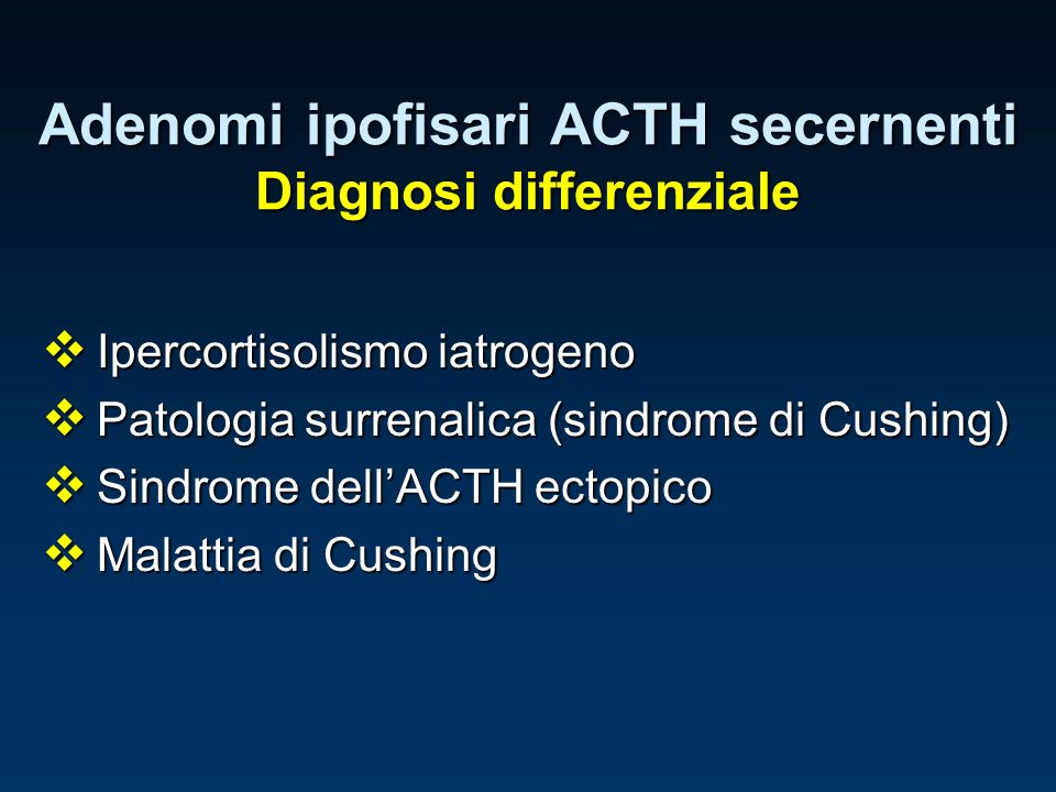 Adenomi ipofisari ACTH secernenti Diagnosi differenziale