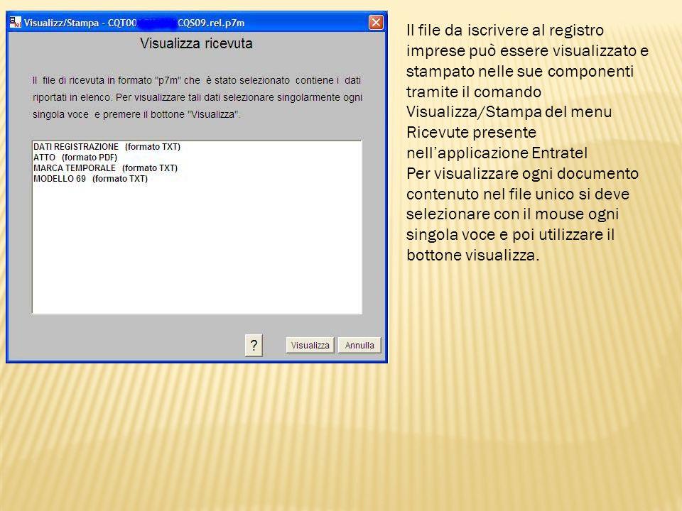 Il file da iscrivere al registro imprese può essere visualizzato e stampato nelle sue componenti tramite il comando Visualizza/Stampa del menu Ricevute presente nell'applicazione Entratel