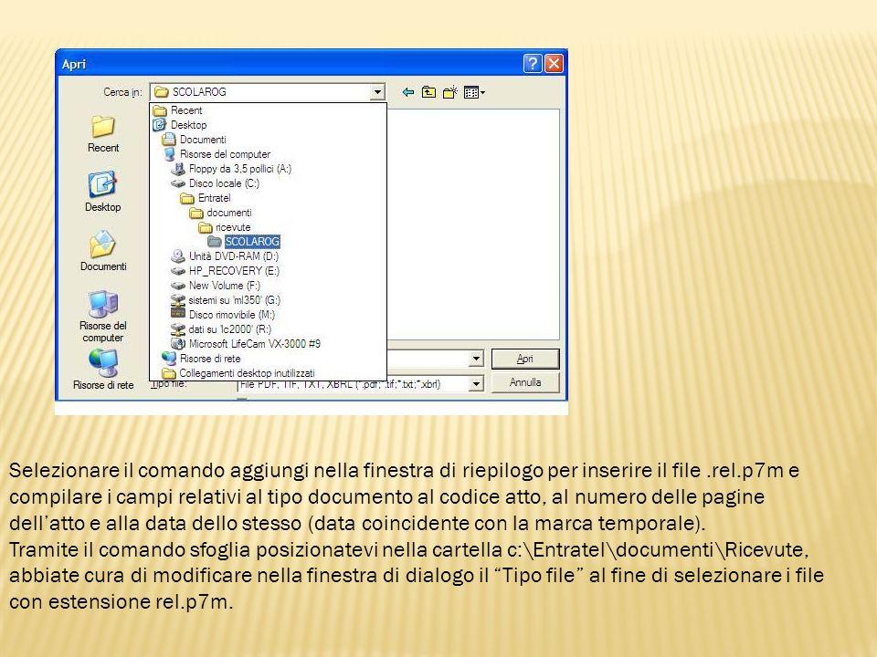 Selezionare il comando aggiungi nella finestra di riepilogo per inserire il file .rel.p7m e compilare i campi relativi al tipo documento al codice atto, al numero delle pagine dell'atto e alla data dello stesso (data coincidente con la marca temporale).