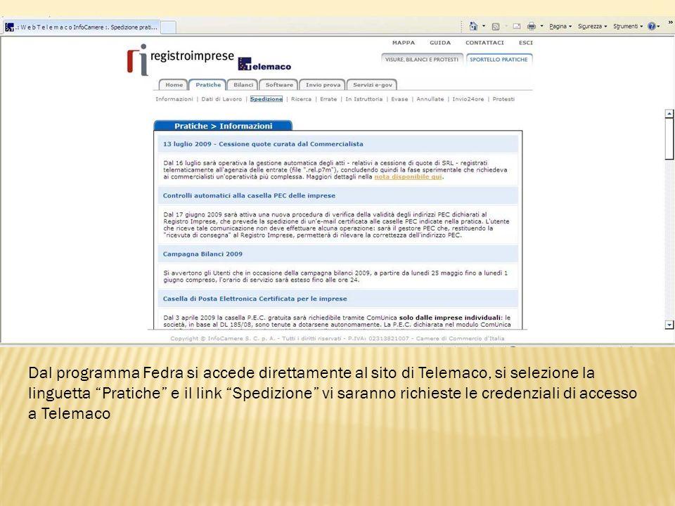 Dal programma Fedra si accede direttamente al sito di Telemaco, si selezione la linguetta Pratiche e il link Spedizione vi saranno richieste le credenziali di accesso a Telemaco