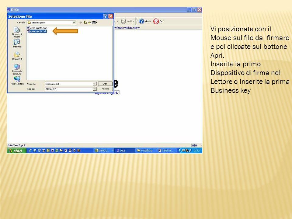 Vi posizionate con il Mouse sul file da firmare. e poi cliccate sul bottone. Apri. Inserite la primo.