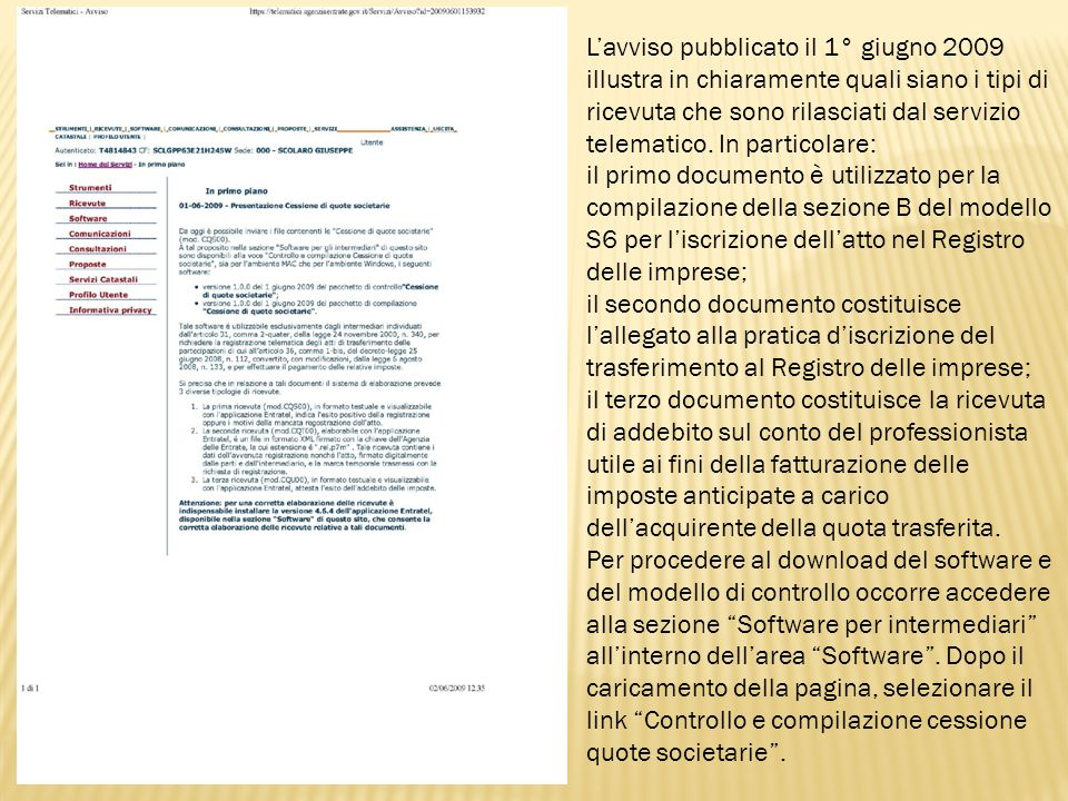 L'avviso pubblicato il 1° giugno 2009 illustra in chiaramente quali siano i tipi di ricevuta che sono rilasciati dal servizio telematico. In particolare:
