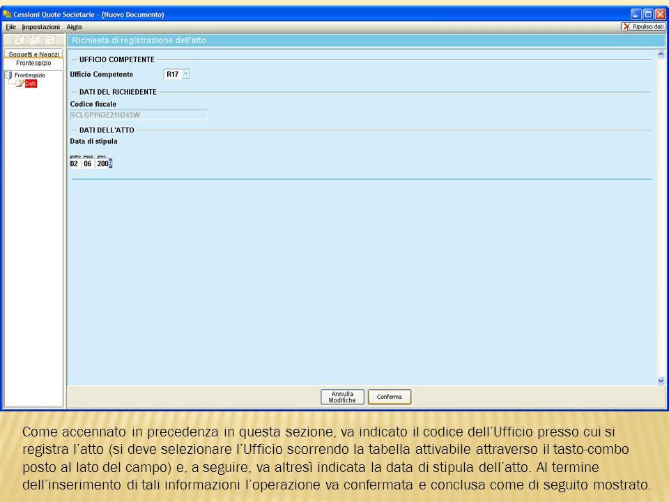 Come accennato in precedenza in questa sezione, va indicato il codice dell'Ufficio presso cui si registra l'atto (si deve selezionare l'Ufficio scorrendo la tabella attivabile attraverso il tasto-combo posto al lato del campo) e, a seguire, va altresì indicata la data di stipula dell'atto.