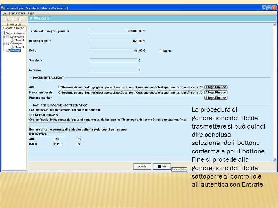 La procedura di generazione del file da trasmettere si può quindi dire conclusa selezionando il bottone conferma e poi il bottone Fine si procede alla generazione del file da sottoporre al controllo e all'autentica con Entratel