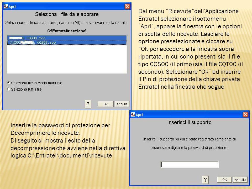Dal menu Ricevute dell'Applicazione Entratel selezionare il sottomenu Apri , appare la finestra con le opzioni di scelta delle ricevute. Lasciare le opzione preselezionate e ciccare su Ok per accedere alla finestra sopra riportata, in cui sono presenti sia il file tipo CQS00 (il primo) sia il file CQT00 (il secondo). Selezionare Ok ed inserire il Pin di protezione della chiave privata Entratel nella finestra che segue