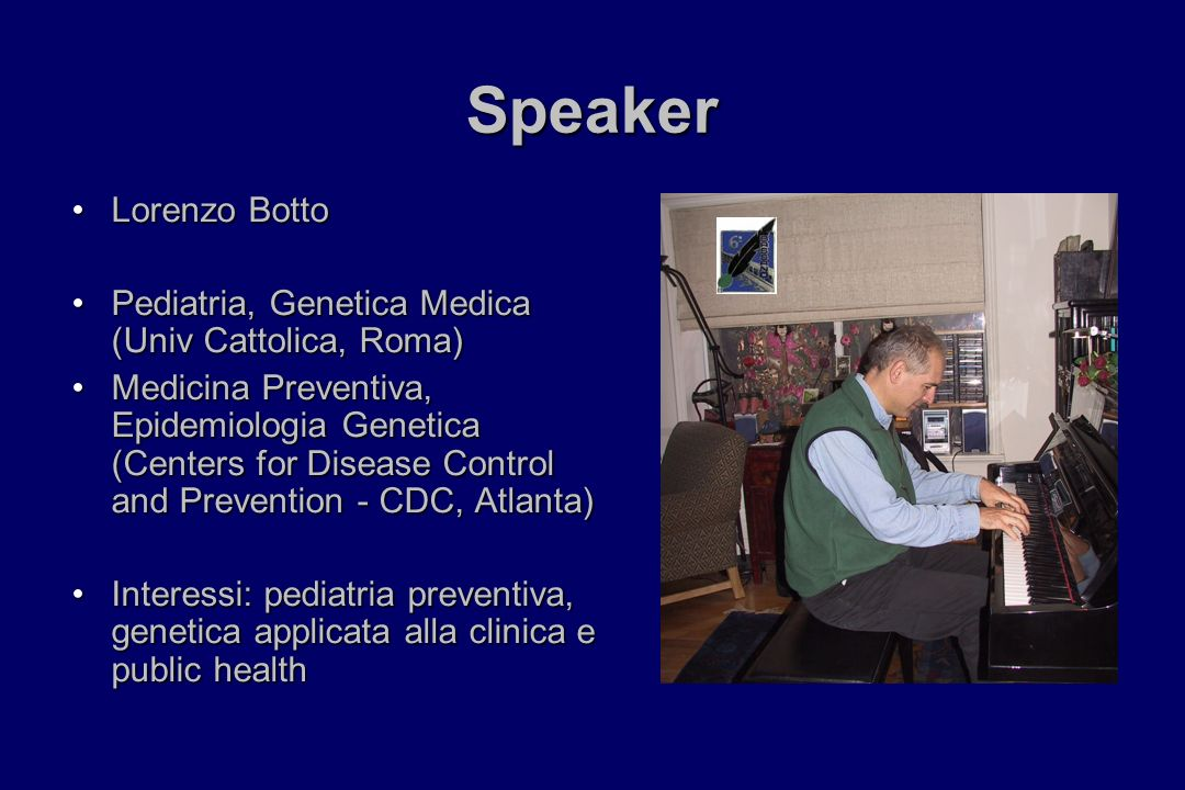 Speaker Lorenzo Botto. Pediatria, Genetica Medica (Univ Cattolica, Roma)