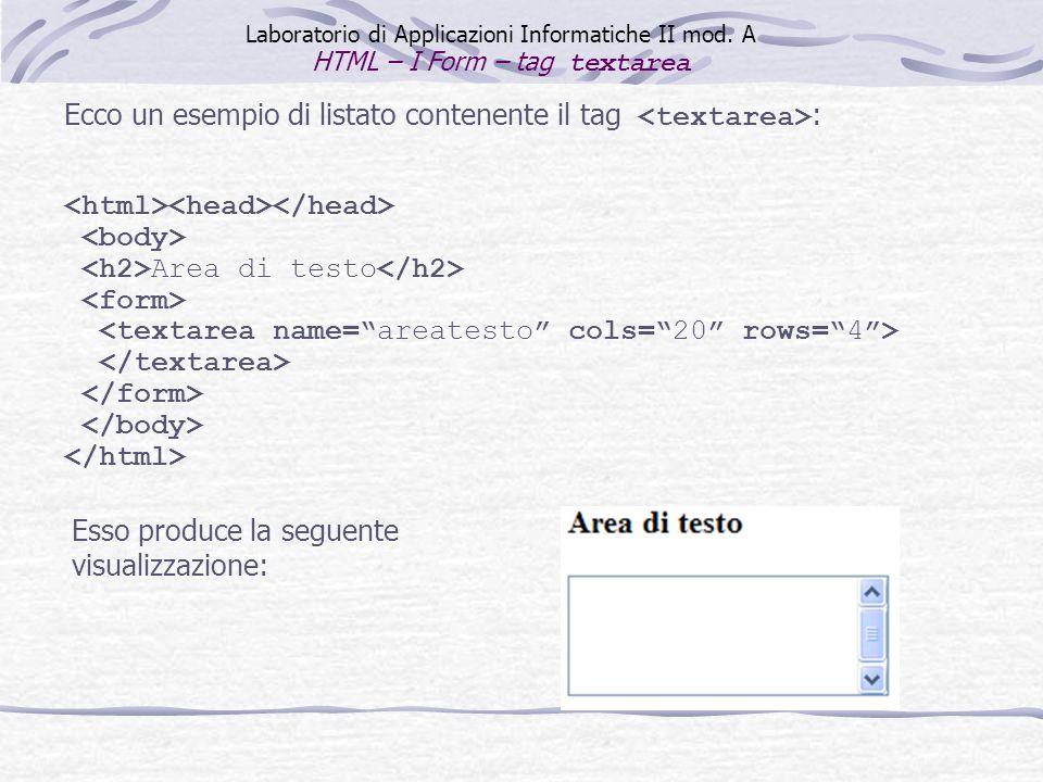 Ecco un esempio di listato contenente il tag <textarea>: