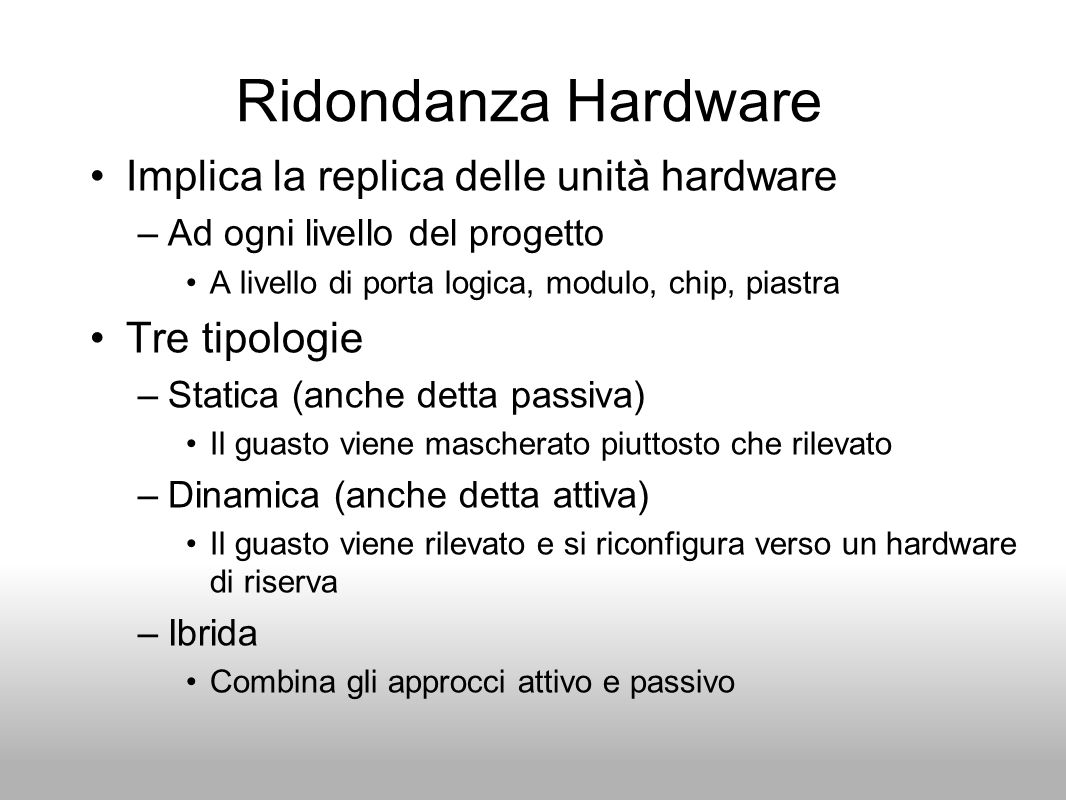Ridondanza Hardware Implica la replica delle unità hardware
