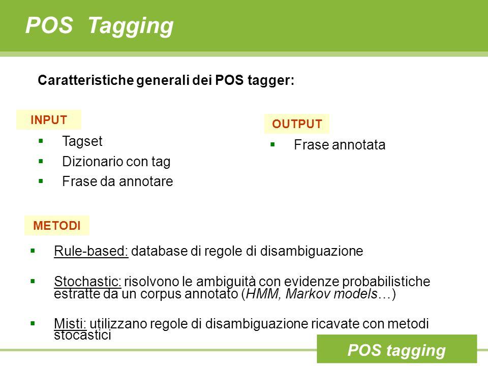 POS Tagging POS tagging Caratteristiche generali dei POS tagger: