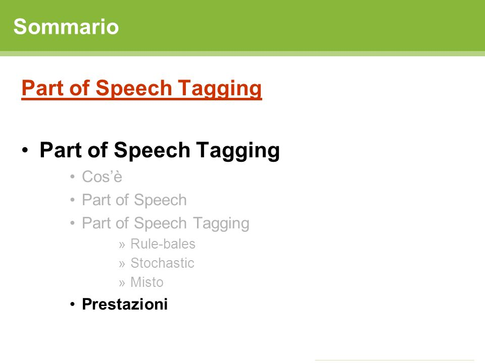 Sommario Part of Speech Tagging Cos'è Part of Speech Prestazioni