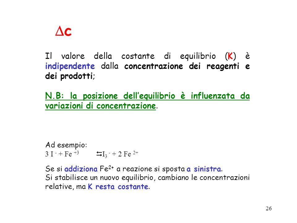 Dc Il valore della costante di equilibrio (K) è indipendente dalla concentrazione dei reagenti e dei prodotti;
