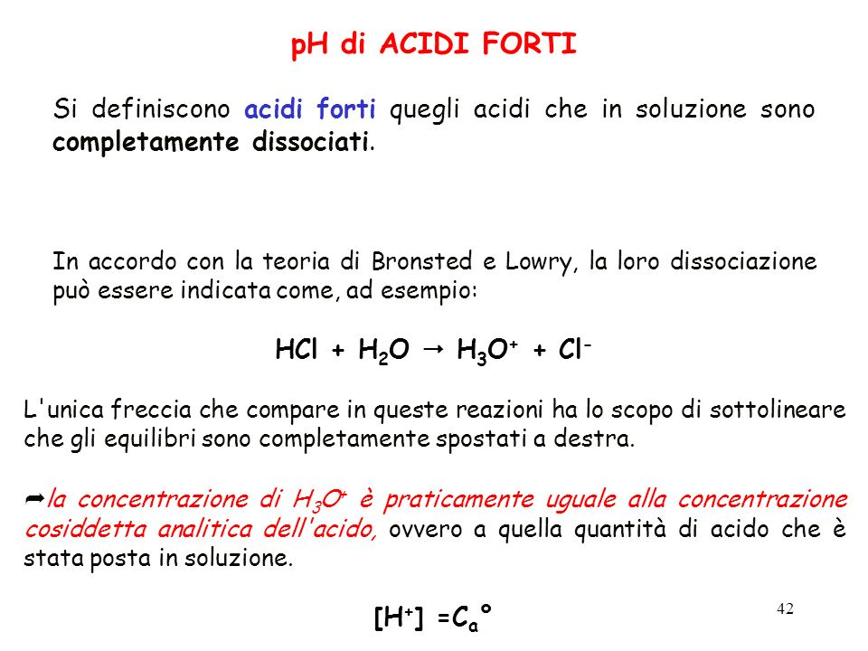 pH di ACIDI FORTI Si definiscono acidi forti quegli acidi che in soluzione sono completamente dissociati.