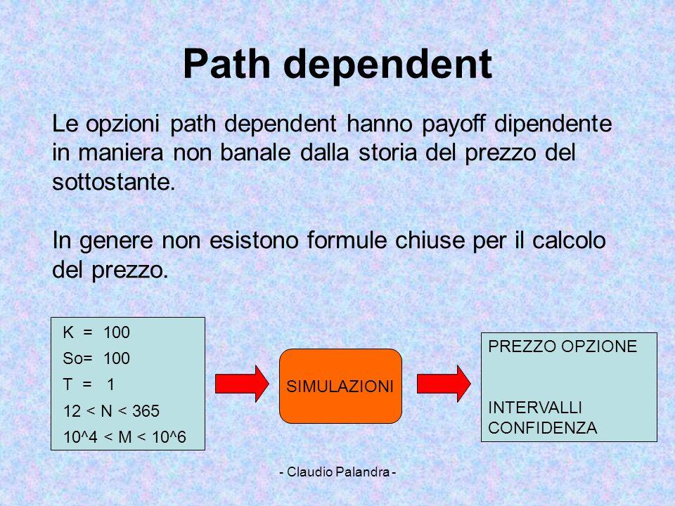 Path dependent Le opzioni path dependent hanno payoff dipendente in maniera non banale dalla storia del prezzo del sottostante.