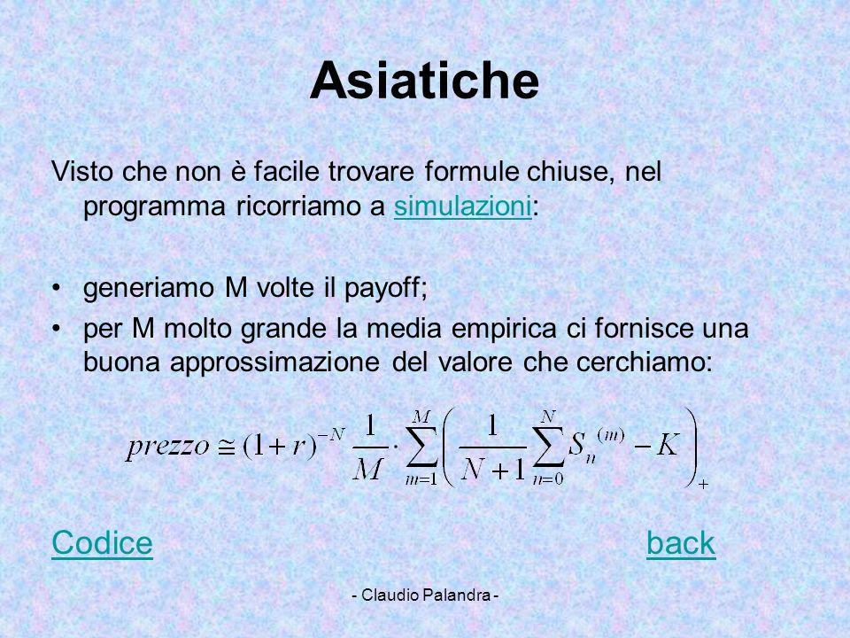 Asiatiche Visto che non è facile trovare formule chiuse, nel programma ricorriamo a simulazioni: generiamo M volte il payoff;