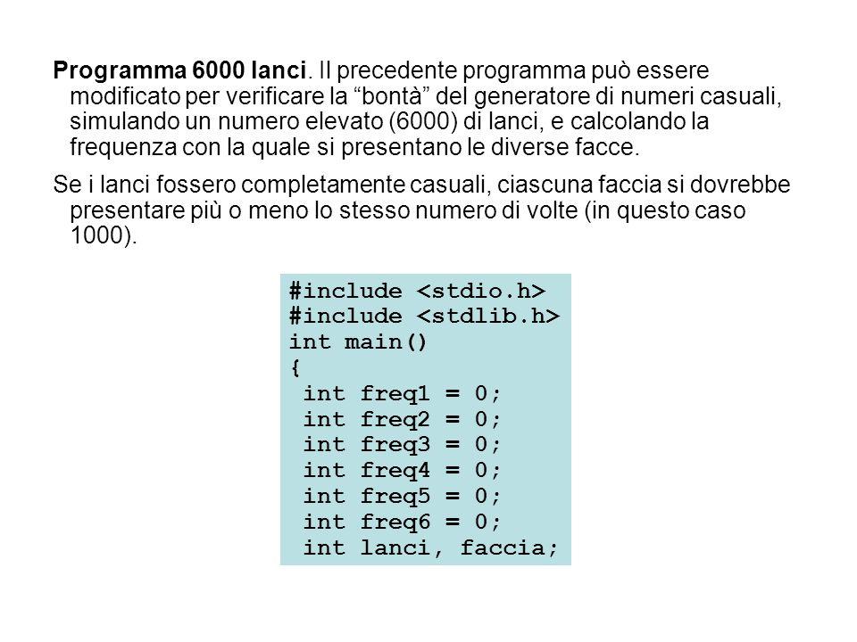 Programma 6000 lanci. Il precedente programma può essere modificato per verificare la bontà del generatore di numeri casuali, simulando un numero elevato (6000) di lanci, e calcolando la frequenza con la quale si presentano le diverse facce.