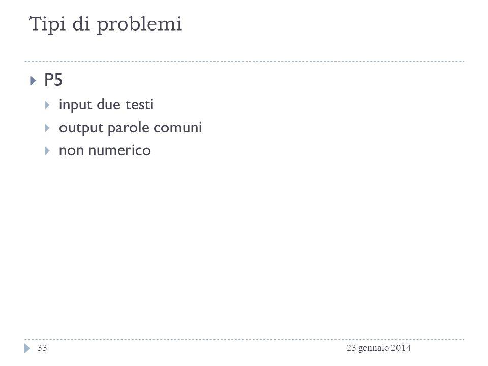 Tipi di problemi P5 input due testi output parole comuni non numerico