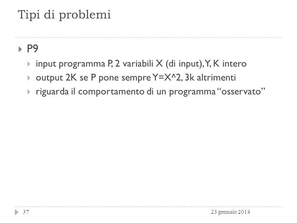Tipi di problemi P9. input programma P, 2 variabili X (di input), Y, K intero. output 2K se P pone sempre Y=X^2, 3k altrimenti.