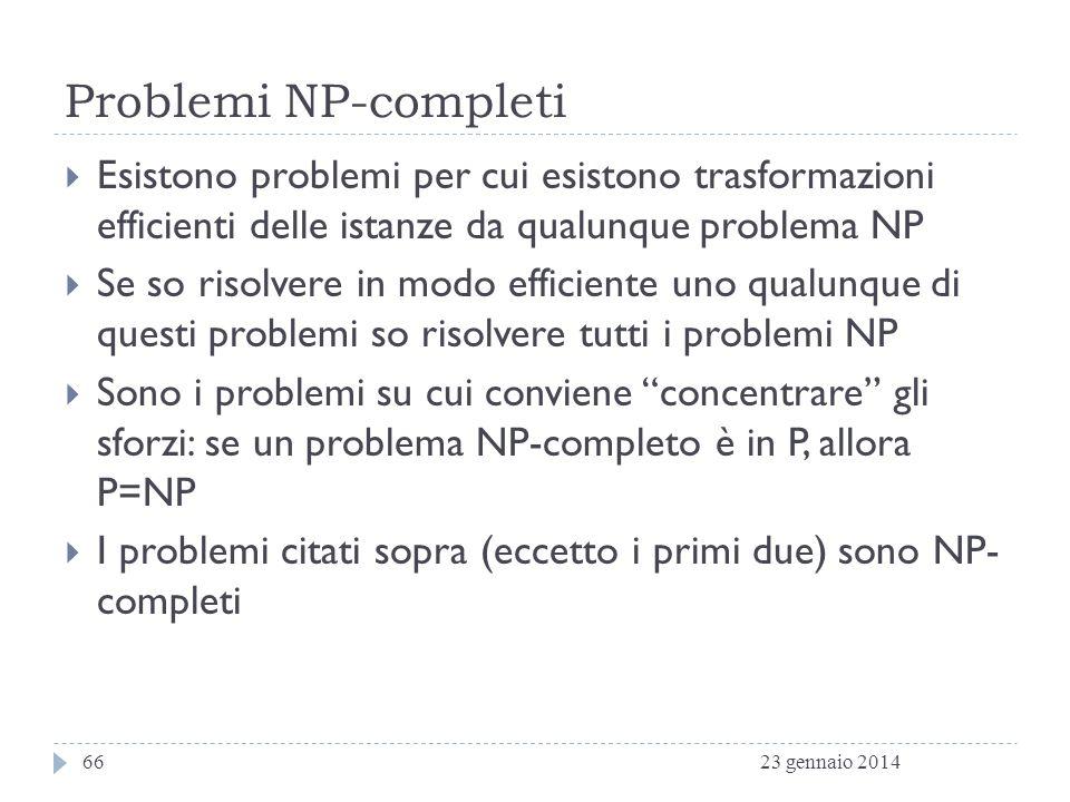 Problemi NP-completi Esistono problemi per cui esistono trasformazioni efficienti delle istanze da qualunque problema NP.