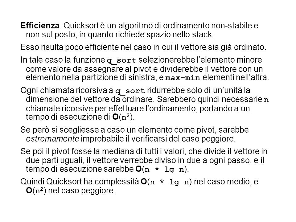 Efficienza. Quicksort è un algoritmo di ordinamento non-stabile e non sul posto, in quanto richiede spazio nello stack.
