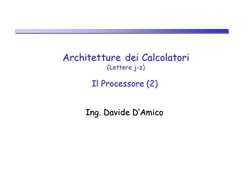 Architetture dei Calcolatori (Lettere j-z) Il Processore (2)