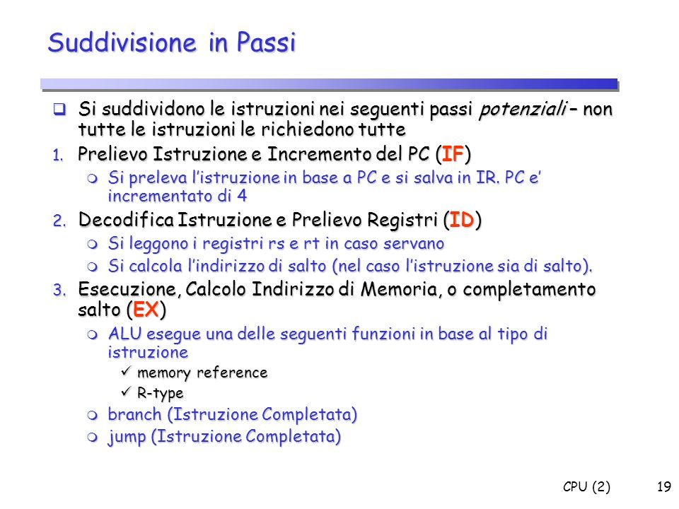 Suddivisione in Passi Si suddividono le istruzioni nei seguenti passi potenziali – non tutte le istruzioni le richiedono tutte.