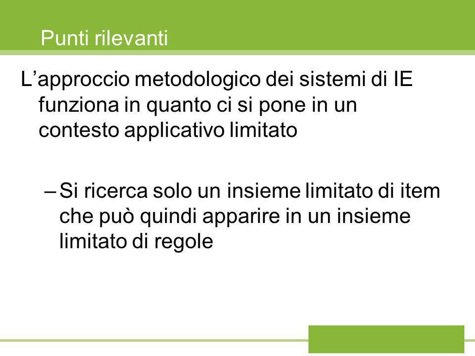 Punti rilevanti L'approccio metodologico dei sistemi di IE funziona in quanto ci si pone in un contesto applicativo limitato.