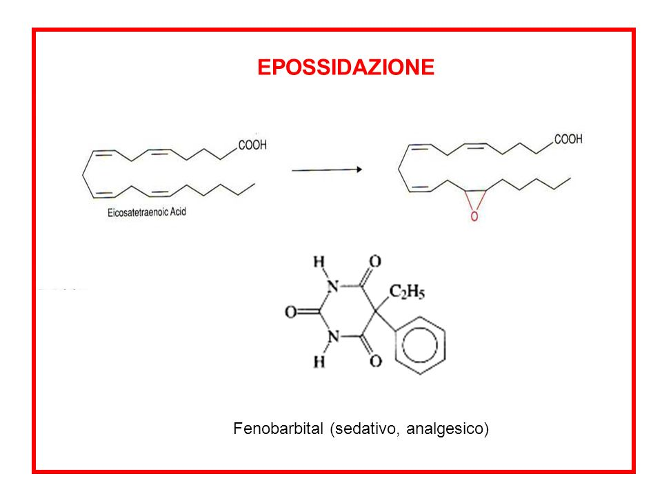 EPOSSIDAZIONE Fenobarbital (sedativo, analgesico)