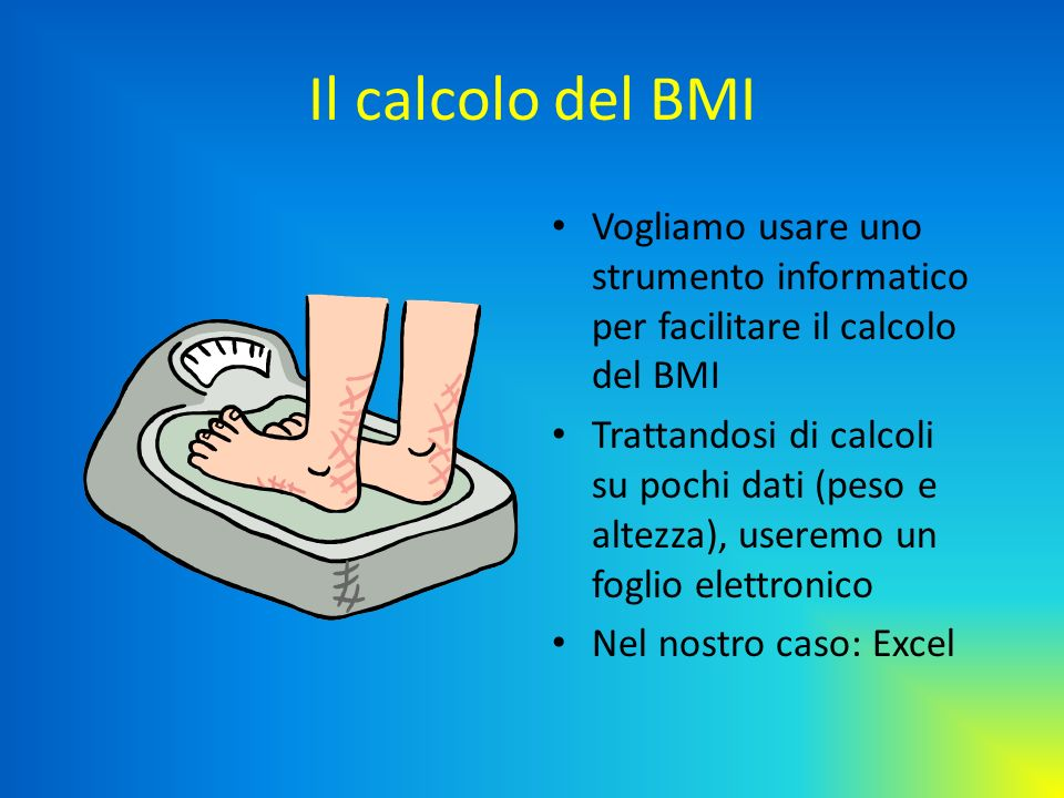 Il calcolo del BMI Vogliamo usare uno strumento informatico per facilitare il calcolo del BMI.