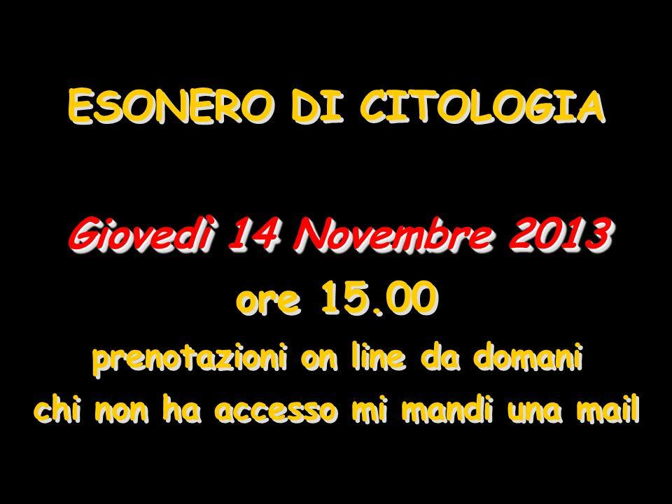ESONERO DI CITOLOGIA Giovedì 14 Novembre 2013 ore 15